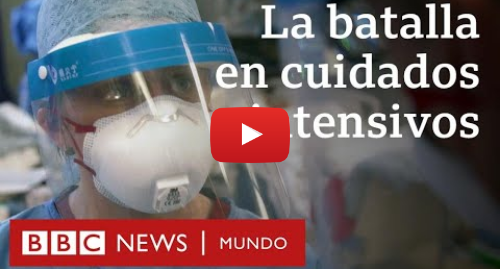 Publicación de Youtube por BBC News Mundo: La extenuante batalla contra el covid-19 en una unidad de cuidados intensivos en Londres