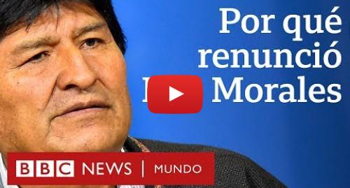Publicación de Youtube por BBC News Mundo: 4 causas de la renuncia de Evo Morales en Bolivia | BBC Mundo