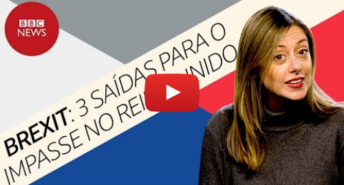 YouTube post de BBC News Brasil: Brexit  3 caminhos para o Reino Unido sair da encruzilhada