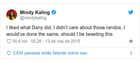 Twitter post de @mindykaling: I liked what Dany did, I didn't care about those randos, I would've done the same, should I be tweeting this