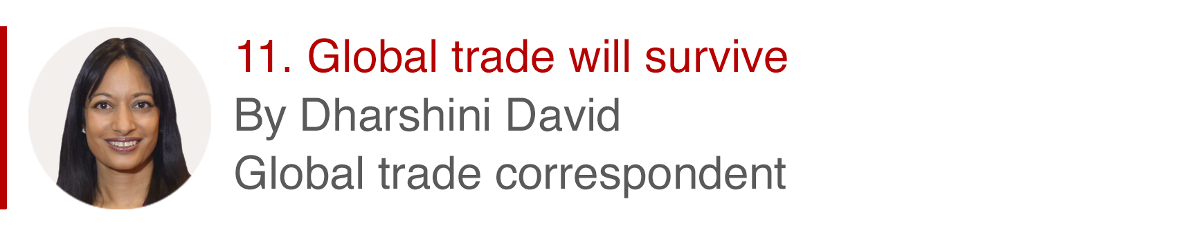 11. Global trade will survive. By Dharshini David, global trade correspondent