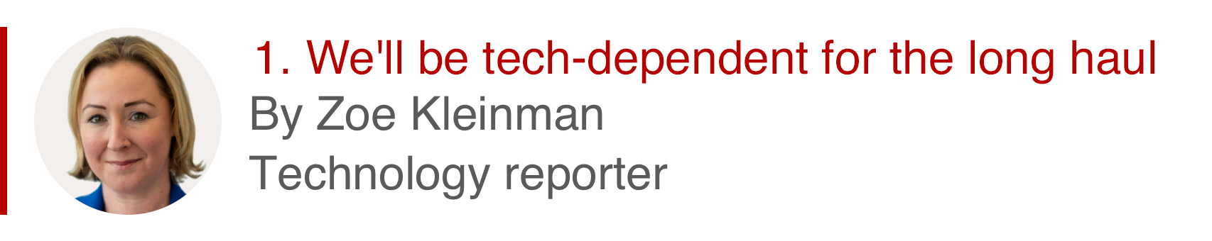 1. We'll be tech-dependent for the long haul. By Zoe Kleinman, technology reporter