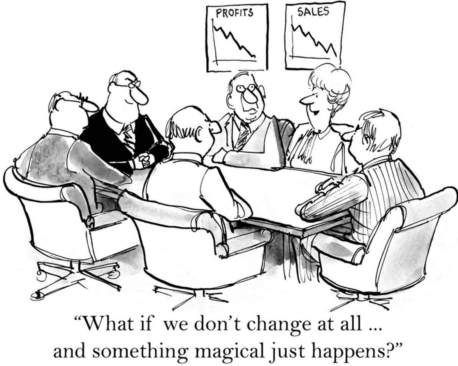 """What if we don't change at all..and something magical just happens?"" Cartoon"