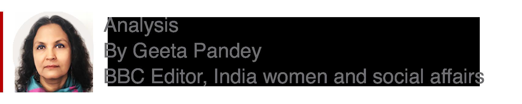 Analysis box by Geeta Pandey, Editor, India women and social affairs