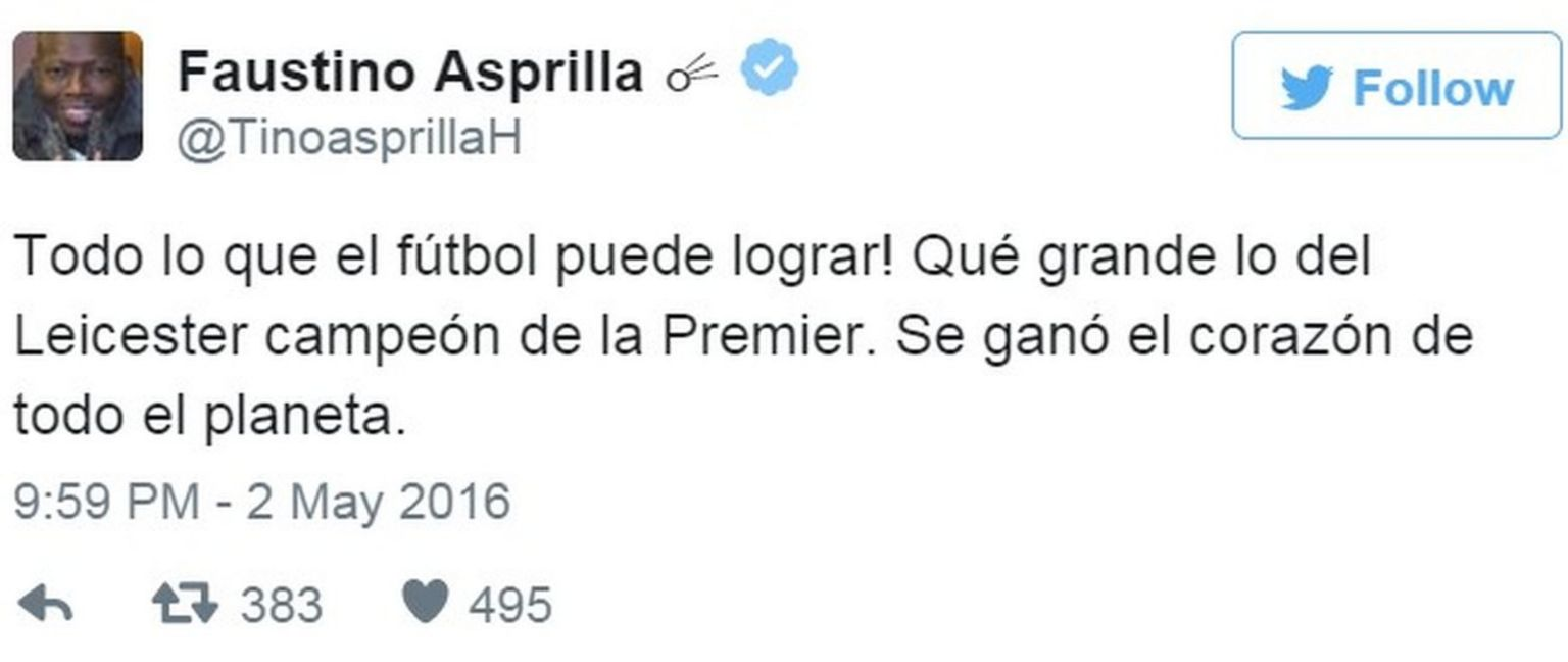 """Tweet by Colombian former footballer Faustin Asprilla saying """"Look at what football can do! How great that Leicester are the Premier League champions, the heart of the entire planet is won."""" - 2 May 2016"""