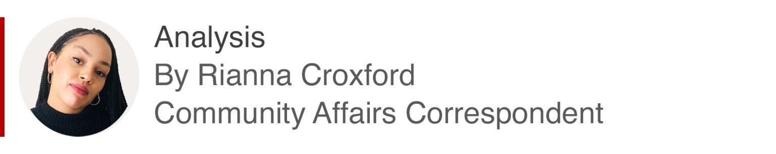 Analysis By Rianna Croxford, Community Affairs Correspondent