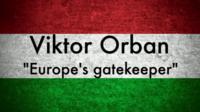 "Viktor Orban: ""Europe's gatekeeper"""