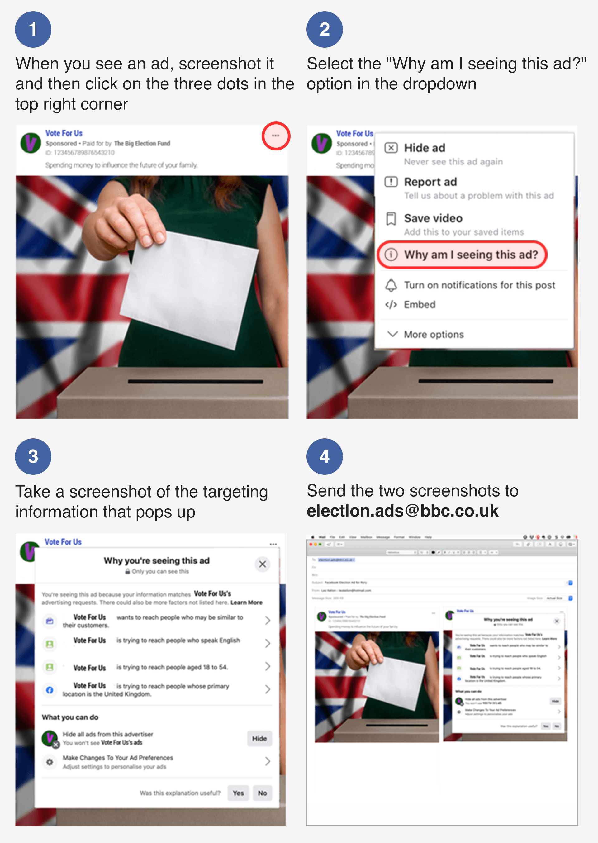 "Step-by-step guide - how to send your ads in: 1. Screenshot your add, click the three dots 2. Select ""Why am I seeing this ad?"" 3. Screenshot the targeting info 4. Send the two screenshots to election.ads@bbc.co.uk"