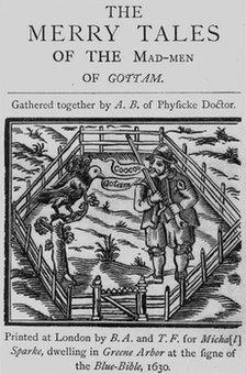 A 1630 edition of the The Merry Tales of the Mad-Men of Gottam