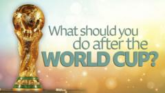 What should you do after the World Cup?