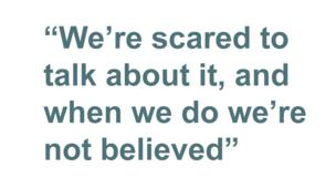 Quotebox: We're scared to talk about it, and when we do we're not believed