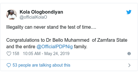 Twitter wallafa daga @officialKolaO: Illegality can never stand the test of time....Congratulations to Dr Bello Muhammed  of Zamfara State and the entire @OfficialPDPNig family.