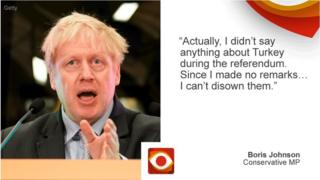 """Boris Johnson: """"actually i didn't say anything about Turkey during the referendum. Since I made no remarks...I can't disown them."""""""