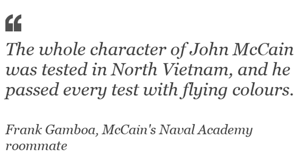 """""""All the persona of John McCain became tested in North Vietnam, and he passed every test with flying colours"""""""