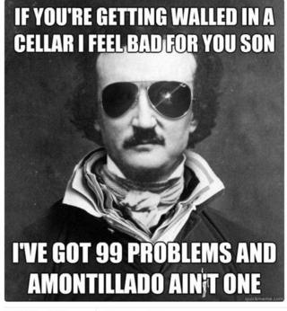 Poe in shades: If you're getting walled in a cellar I feel bad for you son. I've got 99 problems and Amontillado ain't one.