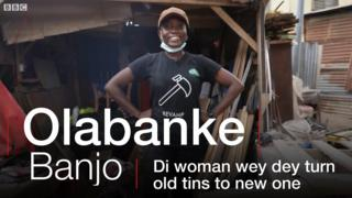 Olabanke Banjo - Di woman wey dey turn old tins to new one