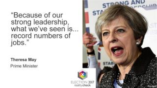 Theresa May saying: Because of our strong leadership, what we've seen is... record numbers of jobs.""