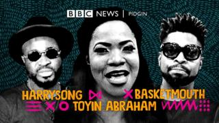 Basketmouth, Harrysong and actress Toyin Abraham talk Pidgin do them for body.