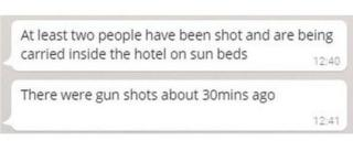 At least two people have been shot and are being carried inside the hotel on sunbeds. There were gunshots about thirty minutes ago