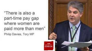 """there is also a part-time pay gap where women are paid more than men"" - Philip Davies"