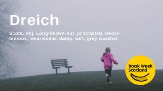 Dreich means damp, grey weather.