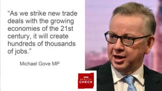 Michael Gove saying: As we strike new trade deals with the growing economies of the 21st century, it will create hundreds of thousands of jobs.