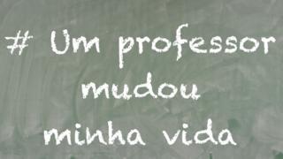 #UmProfessorMudouMinhaVida