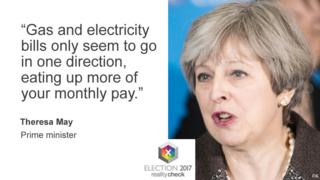 "Prime minister Theresa May says: ""Gas and electricity bills only seem to go in one direction, eating up more of your monthly pay."""