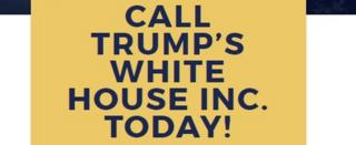 A message saying call Trump's White House Inc today