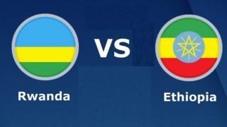 U Rwanda ruzakina na Ethiopia mu kwezi gutaha