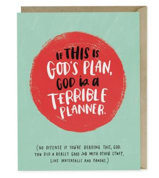 """if this is god's plan, god is a terrible planner"""