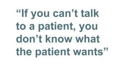 Quotebox: If you can't talk to a patient you don't know what the patient wants