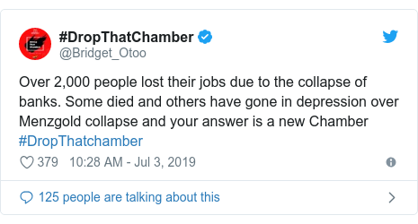 Twitter post by @Bridget_Otoo: Over 2,000 people lost their jobs due to the collapse of banks. Some died and others have gone in depression over Menzgold collapse and your answer is a new Chamber #DropThatchamber
