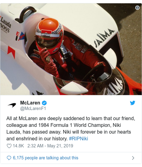 Twitter post by @McLarenF1: All at McLaren are deeply saddened to learn that our friend, colleague and 1984 Formula 1 World Champion, Niki Lauda, has passed away. Niki will forever be in our hearts and enshrined in our history. #RIPNiki
