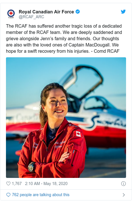 Twitter post by @RCAF_ARC: The RCAF has suffered another tragic loss of a dedicated member of the RCAF team. We are deeply saddened and grieve alongside Jenn's family and friends. Our thoughts are also with the loved ones of Captain MacDougall. We hope for a swift recovery from his injuries. - Comd RCAF