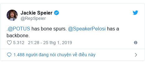Twitter bởi @RepSpeier: .@POTUS has bone spurs. @SpeakerPelosi has a backbone.