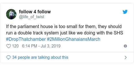 Twitter post by @life_of_twist: If the parliament house is too small for them, they should run a double track system just like we doing with the SHS #DropThatchamber #2MillionGhanaiansMarch