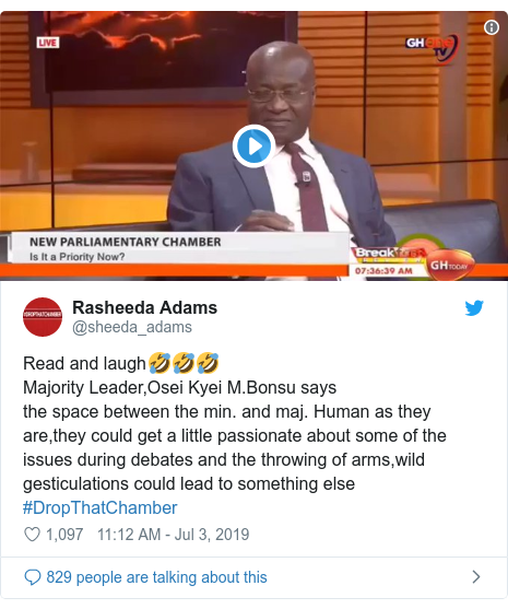 Twitter post by @sheeda_adams: Read and laugh🤣🤣🤣Majority Leader,Osei Kyei M.Bonsu saysthe space between the min. and maj. Human as they are,they could get a little passionate about some of the issues during debates and the throwing of arms,wild gesticulations could lead to something else #DropThatChamber