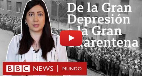 Publicación de Youtube por BBC News Mundo: Cómo fue la Gran Depresión, la crisis económica con la que comparan a la del coronavirus