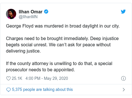 Twitter waxaa daabacay @IlhanMN: George Floyd was murdered in broad daylight in our city. Charges need to be brought immediately. Deep injustice begets social unrest. We can't ask for peace without delivering justice. If the county attorney is unwilling to do that, a special prosecutor needs to be appointed.