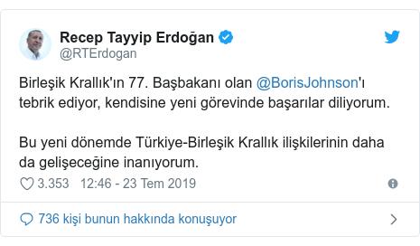 @RTErdogan tarafından yapılan Twitter paylaşımı: Birleşik Krallık'ın 77. Başbakanı olan @BorisJohnson'ı tebrik ediyor, kendisine yeni görevinde başarılar diliyorum. Bu yeni dönemde Türkiye-Birleşik Krallık ilişkilerinin daha da gelişeceğine inanıyorum.