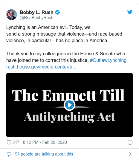 Twitter post by @RepBobbyRush: Lynching is an American evil. Today, we send a strong message that violence—and race-based violence, in particular—has no place in America.Thank you to my colleagues in the House & Senate who have joined me to correct this injustice. #OutlawLynching