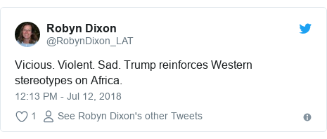Twitter post by @RobynDixon_LAT: Vicious. Violent. Sad. Trump reinforces Western stereotypes on Africa.