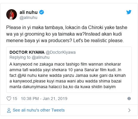 Twitter wallafa daga @alinuhu: Please in yi maka tambaya, lokacin da Chiroki yake tashe wa ya yi grooming ko ya taimaka wa?Instead akan kudi menene baya yi wa producers? Let's be realistic please.