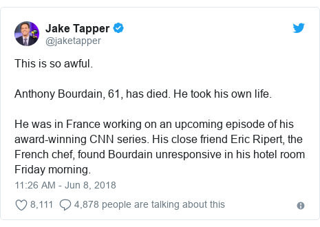 Twitter post by @jaketapper: This is so awful. Anthony Bourdain, 61, has died. He took his own life. He was in France working on an upcoming episode of his award-winning CNN series. His close friend Eric Ripert, the French chef, found Bourdain unresponsive in his hotel room Friday morning.
