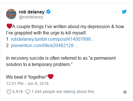 """Twitter post by @robdelaney: ❤️A couple things I've written about my depression & how I've grappled with the urge to kill myself.1. 2. In recovery suicide is often referred to as """"a permanent solution to a temporary problem."""" We beat it *together*❤️"""