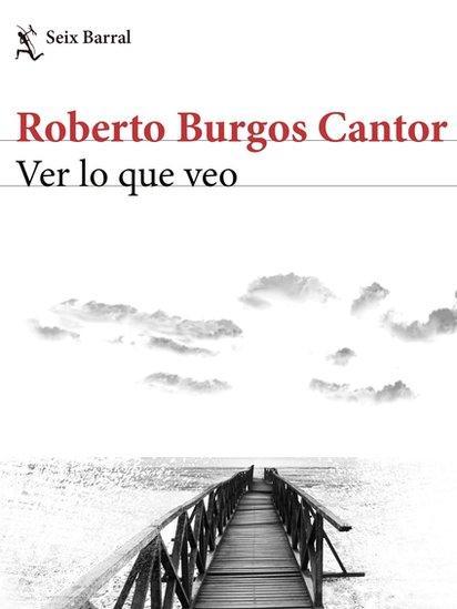 """Portada del libro """"Ver lo que veo"""", de Roberto Burgos Cantor. (Foto: Seix Barral)"""