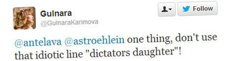 "A tweet from Gulnara Karimova - ""@antelava @astroehlein one thing, don't use that idiotic line ""dictator's daughter""!"