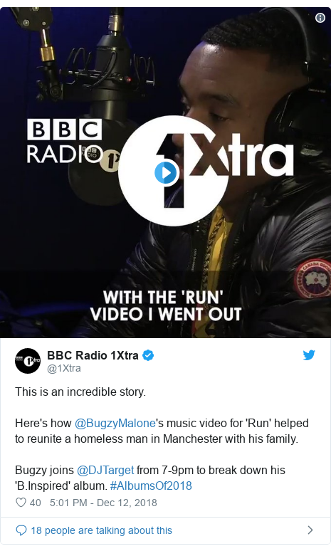 Twitter post by @1Xtra: This is an incredible story.Here's how @BugzyMalone's music video for 'Run' helped to reunite a homeless man in Manchester with his family.Bugzy joins @DJTarget from 7-9pm to break down his 'B.Inspired' album. #AlbumsOf2018