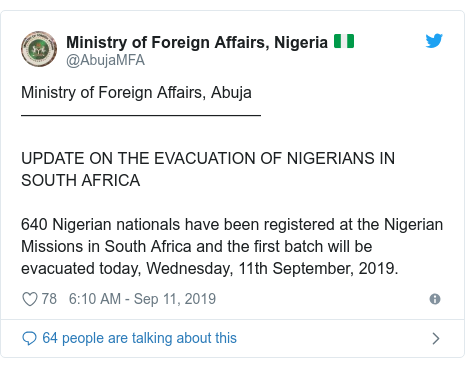 Ujumbe wa Twitter wa @AbujaMFA: Ministry of Foreign Affairs, Abuja———————————————UPDATE ON THE EVACUATION OF NIGERIANS IN SOUTH AFRICA 640 Nigerian nationals have been registered at the Nigerian Missions in South Africa and the first batch will be evacuated today, Wednesday, 11th September, 2019.